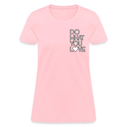 Do What You Love Women's - Women's T-Shirt