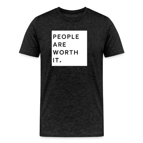 People Are Worth It - Men's Premium T-Shirt