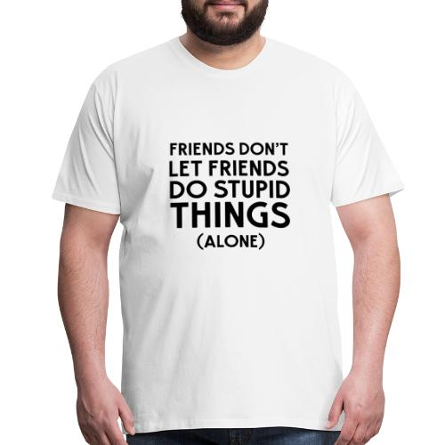 stupid friends - Men's Premium T-Shirt