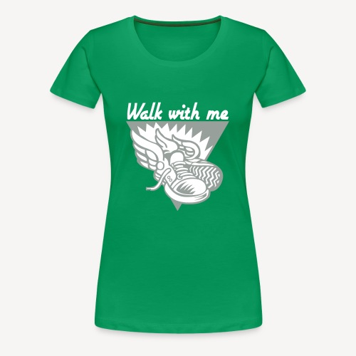 WALK WITH ME - Women's Premium T-Shirt