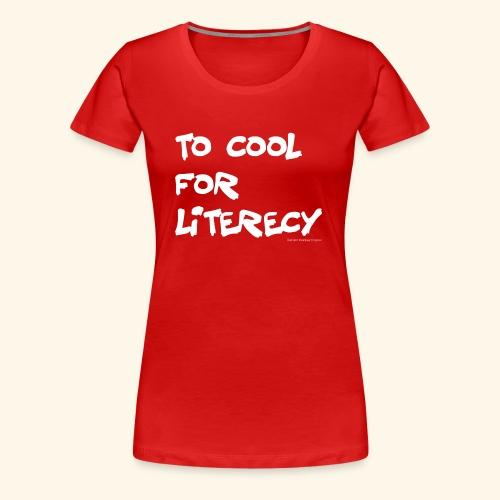 To Cool for Literecy - Women's Premium - Women's Premium T-Shirt