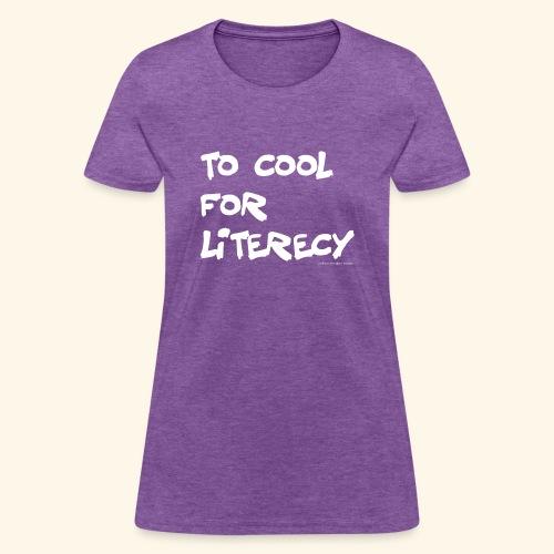 To Cool for Literecy - Women's - Women's T-Shirt