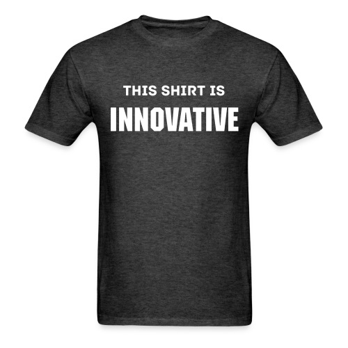 This Shirt Is INNOVATIVE! - Men's T-Shirt