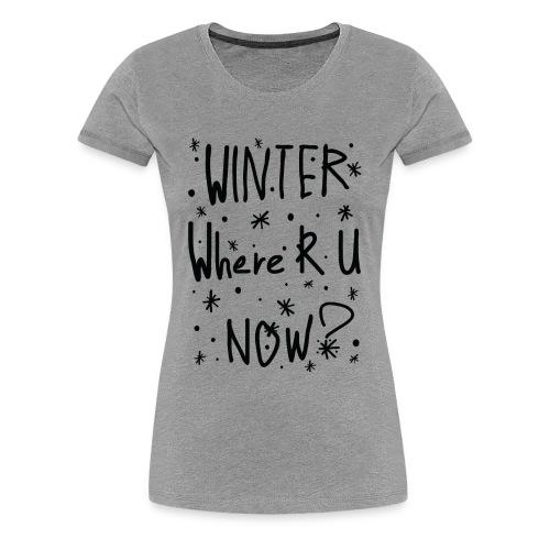 Winter where r u Women's Premium T-Shirt - Women's Premium T-Shirt