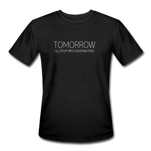 Tomorrow I'll Stop Procrastinating - Men's Moisture Wicking Performance T-Shirt