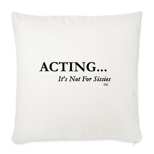 ACTING...It's Not For Sissies  (TM Trademark)  - Throw Pillow Cover
