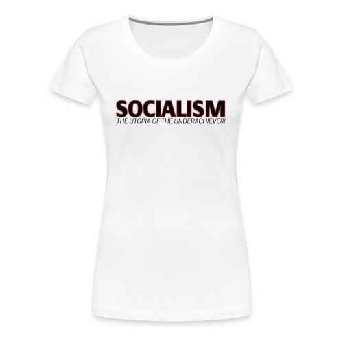 SOCIALISM THE UTOPIA OF THE UNDERACHIEVER - Women's Premium T-Shirt