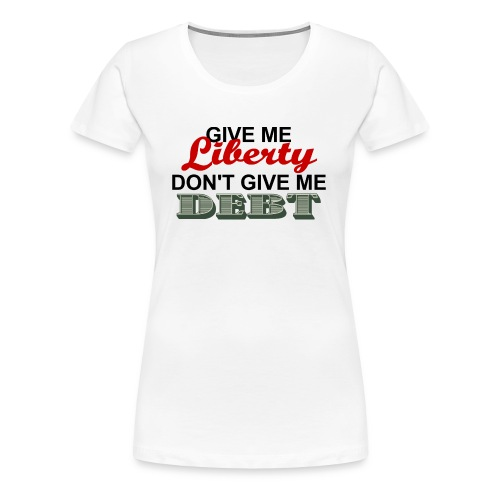 LIBERTY NOT DEBT - Women's Premium T-Shirt