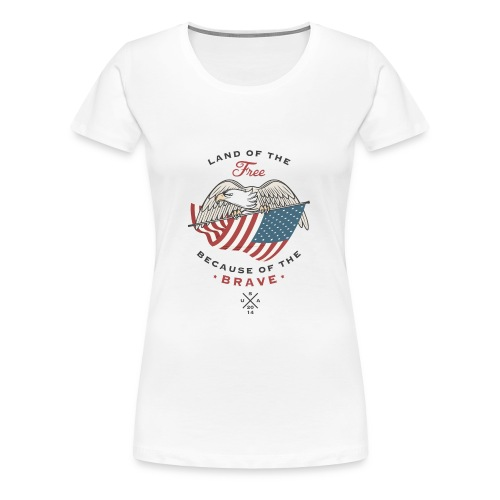 LAND OF THE FREE BECAUSE OF THE BRAVE - Women's Premium T-Shirt