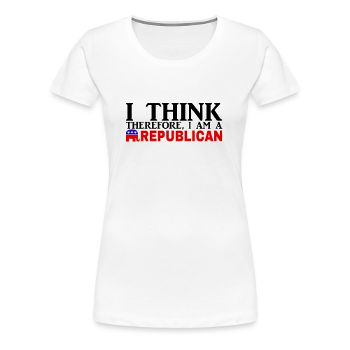 I THINK THEREFORE I AM REPUBLICAN - Women's Premium T-Shirt