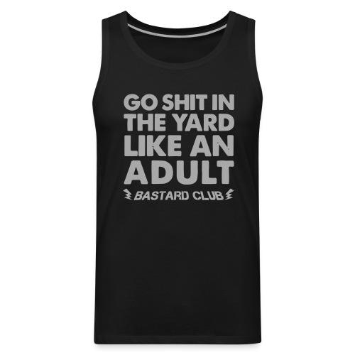 Shit In The Yard Like An Adult Tanktop - Men's Premium Tank