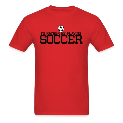 I'd Rather Be Playing Soccer player t-shirt - Men's T-Shirt