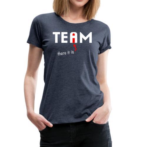 The I in Team - Women's Premium T-Shirt
