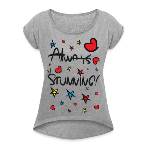 Always stunning Women's Roll Cuff T-Shirt - Women's Roll Cuff T-Shirt