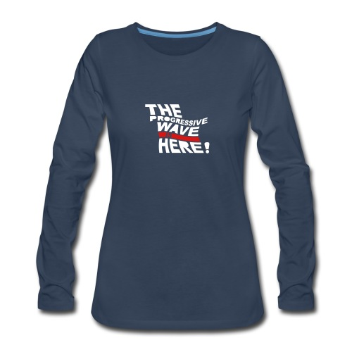 * Progressive Wave Is Here ! *  - Women's Premium Long Sleeve T-Shirt