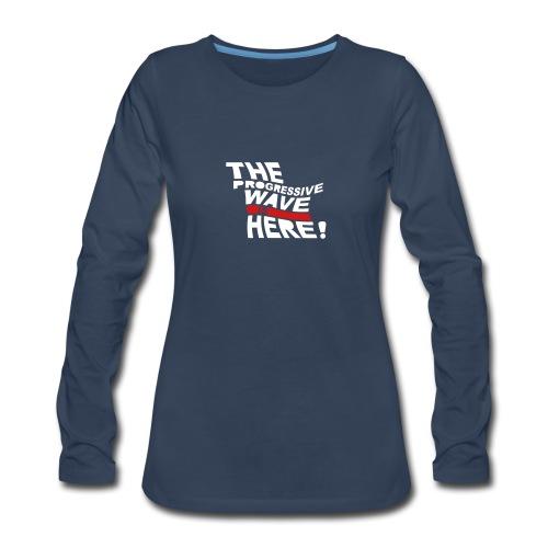 * Progressive Wave Is Here ! *  - Women's Premium Long Sleeve T-Shirt