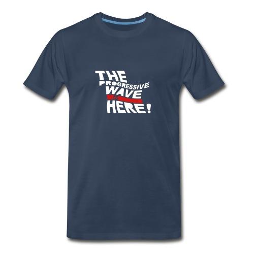 * Progressive Wave Is Here ! *  - Men's Premium T-Shirt
