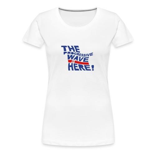 * Progressive Wave Is Here ! *  - Women's Premium T-Shirt