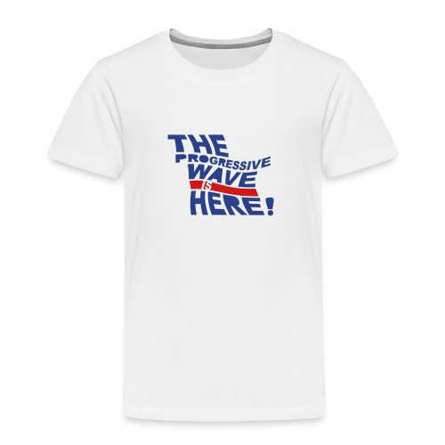 * Progressive Wave Is Here ! *  - Toddler Premium T-Shirt