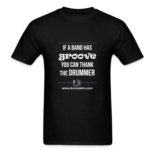 If a band has groove you can thank the drummer! - Men's T-Shirt