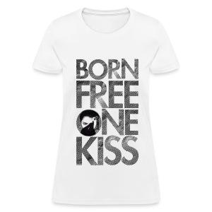 Born Free One Kiss  - Women's T-Shirt