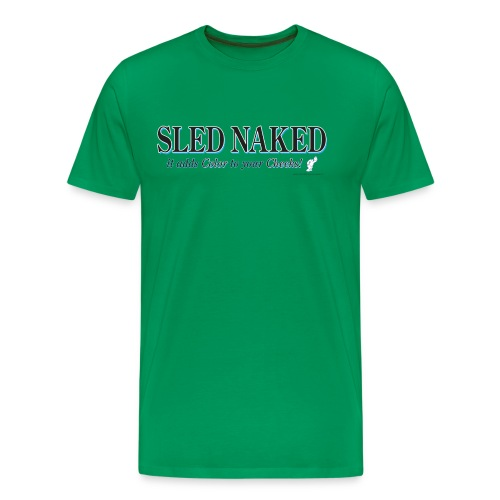 Sled Naked it Adds Color to your Cheeks - Men's Premium T-Shirt