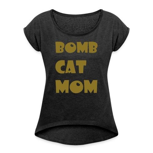 Bomb Cat Mom gold font - Women's Roll Cuff T-Shirt