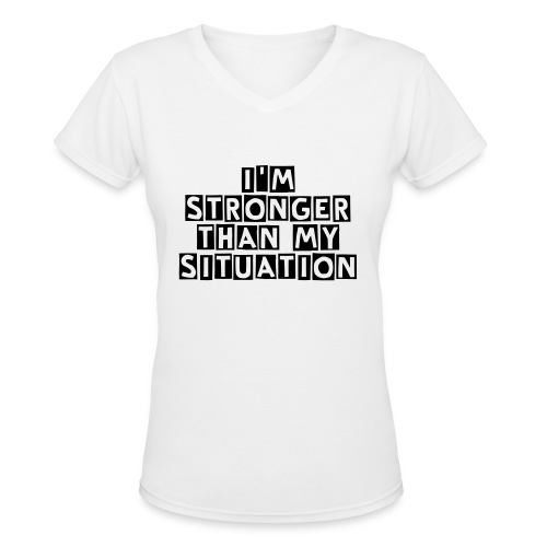 I'M STRONGER THAN MY SITUATION - Women's V-Neck T-Shirt