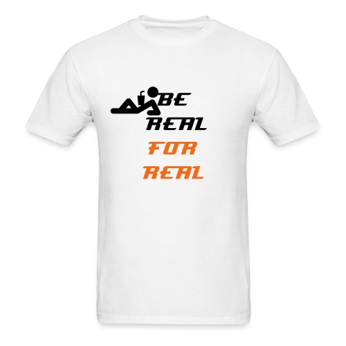 Be Real For Real - Men's T-Shirt