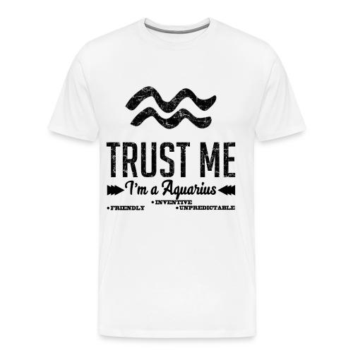 i'm a aquarius,aquarius,trust me,Zodiac,Trust - Men's Premium T-Shirt