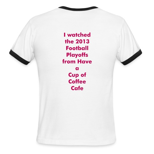 Watched the Football Playoffs, Have a Cup of Coffee Cafe - Men's Ringer T-Shirt