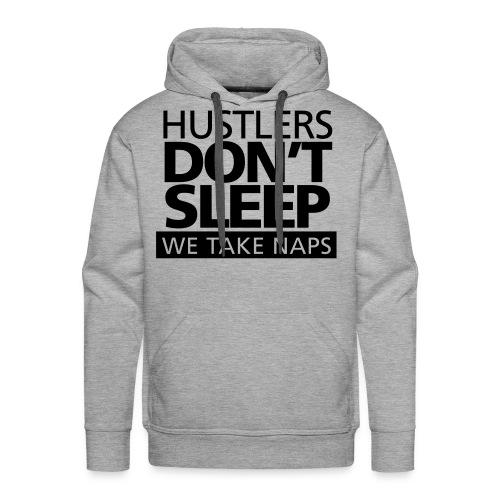 Hustlers Don't Sleep (Hoodie) - Men's Premium Hoodie