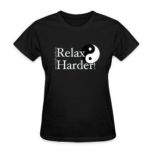 Relax Harder! T-Shirt - White Lettering on Dark - Women's T-Shirt