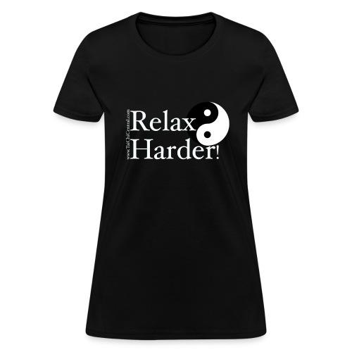 Relax Harder! T-Shirt - White Lettering on Dark - Women's T-Shirt