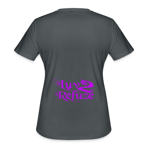 Luv 2 Refuze - Women's Moisture Wicking Performance T-Shirt