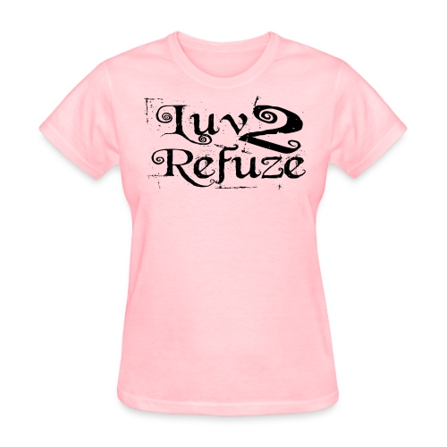 Luv 2 Refuze - Women's T-Shirt