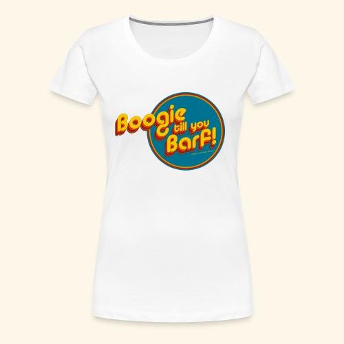 Boogie Till You Barf - Women's Premium - Women's Premium T-Shirt