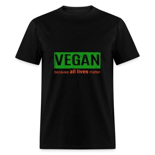Vegan: Because all lives matter - Men's T-Shirt
