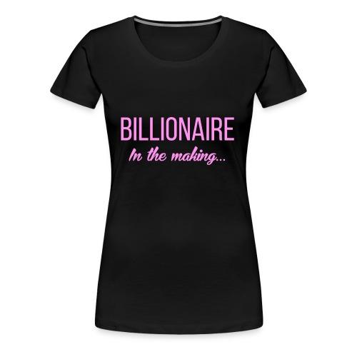 Billionaire in the Making! - Women's Premium T-Shirt