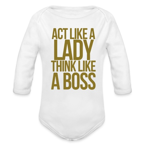 ACT LIKE A LADY, THINK LIKE A BOSS! [For Babies] - Organic Long Sleeve Baby Bodysuit