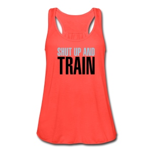 SHUT UP AND TRAIN - Women's Flowy Tank Top by Bella