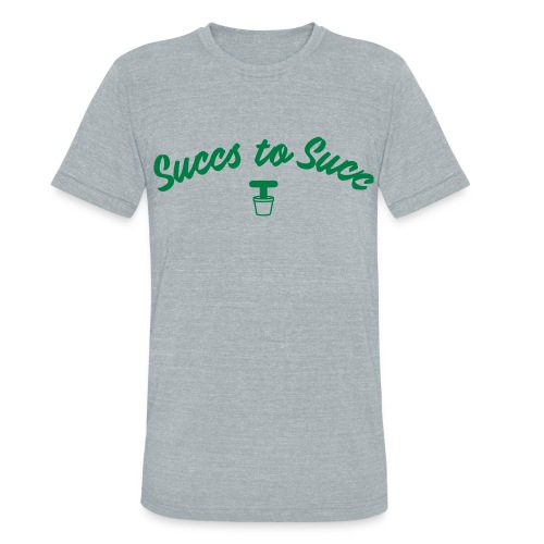 The succs to suc shirt - Unisex Tri-Blend T-Shirt