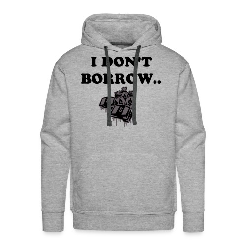 I dont borrow - Men's Premium Hoodie
