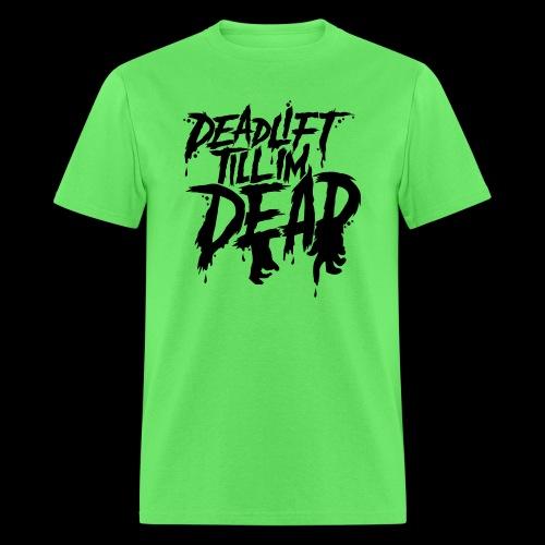 DEADLIFT TILL IM DEAD - Men's T-Shirt
