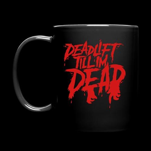 DEADLIFT TILL IM DEAD mug - Full Color Mug