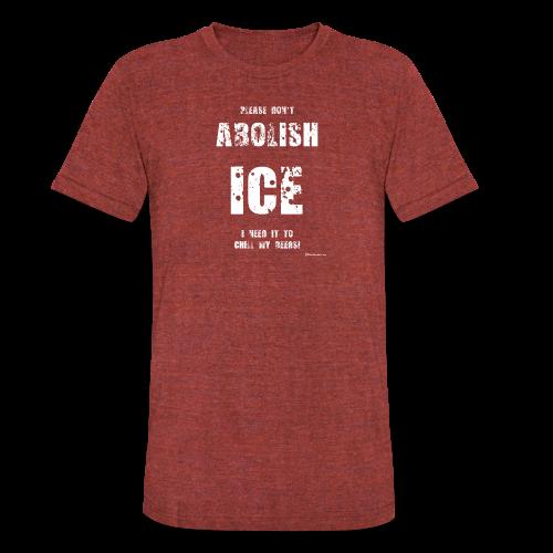 Please Don't Abolish ICE Unisex Tri-Blend T-Shirt - Unisex Tri-Blend T-Shirt