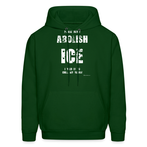 Please Don't Abolish ICE Men's Hoodie - Men's Hoodie