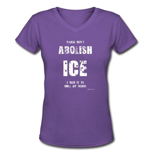 Please Don't Abolish ICE Women's V-Neck T-Shirt - Women's V-Neck T-Shirt