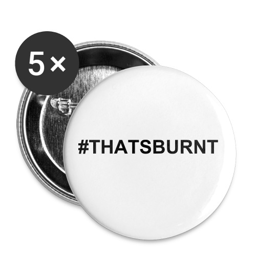That's Burnt 2 1/4 Buttons - Large Buttons