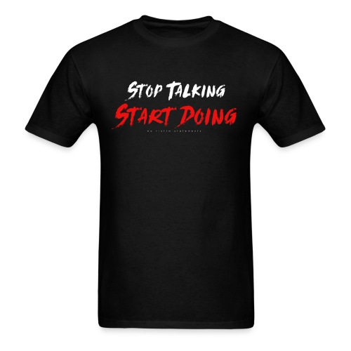 Stop Talking / Start Doing  - Men's T-Shirt
